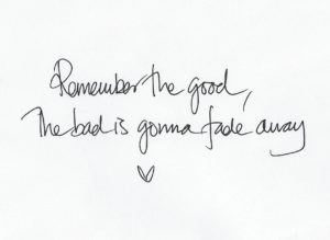 "Bild: En vit bild med texten ""Remember the good, the bad is gonna fade away"" och ett hjärta."